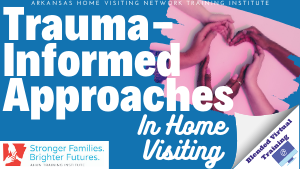 Trauma-Informed Approaches in Home Visiting (Virtual Blended Training) MOD441