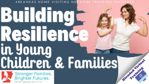 Building Resilience in Young Children and Families (Virtual Blended Training) MOD442