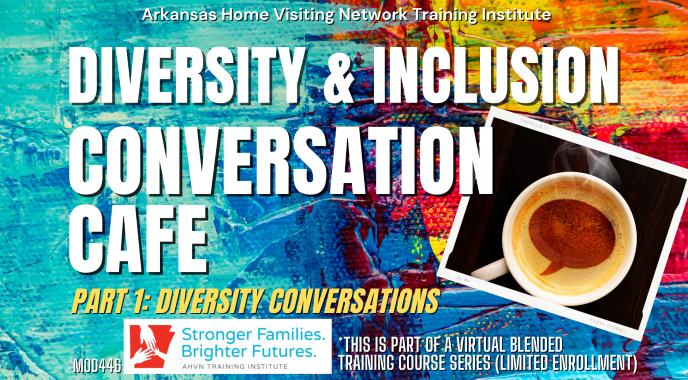 AHVN Diversity & Inclusion Conversation Café Part 1: Diversity Conversations (Virtual Blended Training) MOD446