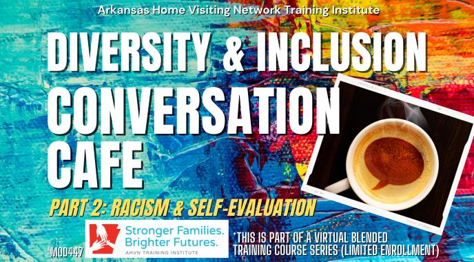 AHVN Diversity & Inclusion Conversation Café Part 2: Racism & Self-Evaluation (Virtual Blended Training) MOD447